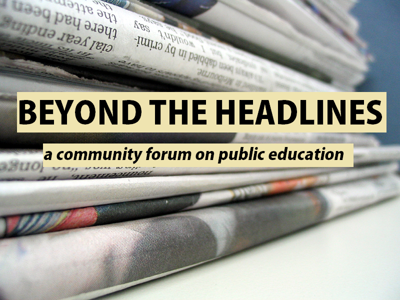 BEYOND THE HEADLINES: A COMMUNITY FORUM ON EDUCATION