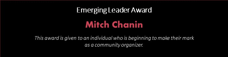 Emerging Leader Award/ Mitch Chanin/ This award is given to an individual who is beginning to make their mark as a community organizer.